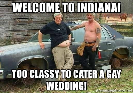 Welcome To Indiana Too Classy To Cater A Gay Wedding White Trash