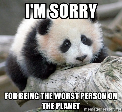 sad panda - I'm sorry For being the worst person on the planet