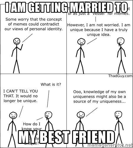 I Am Getting Married To My Best Friend - Memes