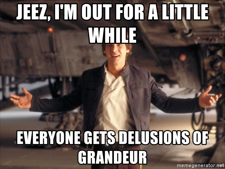 Image result for Han Solo Meme delusions of grandeur