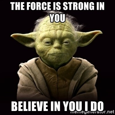 ProYodaAdvice - The force is strong in you Believe in you I do