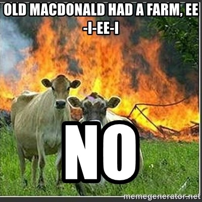 Evil Cows - Old MacDonald had a farm, ee-i-ee-i NO