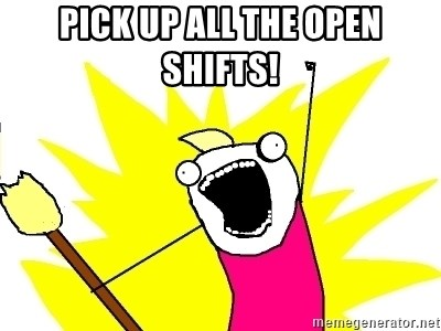 pick up all the open shifts x all the things meme generator