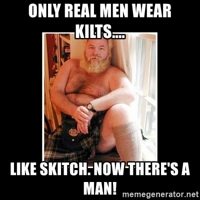 61062080 only real men wear kilts like skitch now there's a man