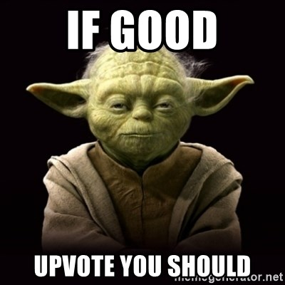 ProYodaAdvice - if good upvote you should