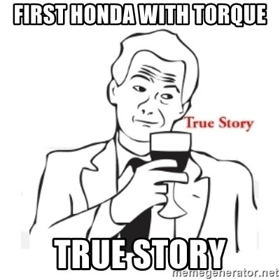 truestoryxd - First Honda with torque True story