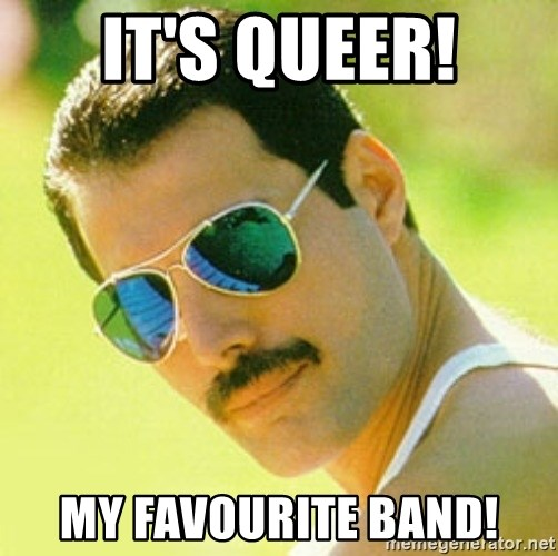 typical Queen Fan - It's Queer! my favourite band!