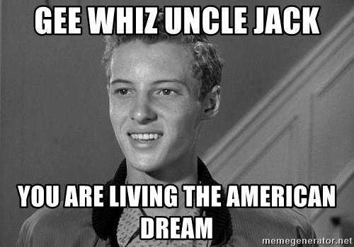 Eddie Haskell - Gee whiz Uncle Jack You are living the American Dream