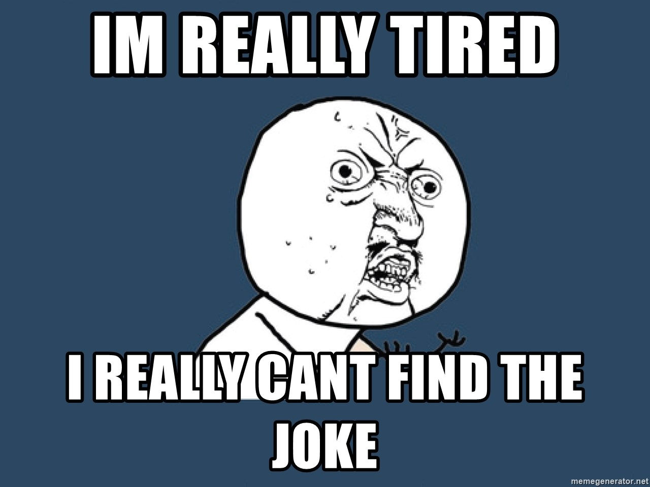 Y U No - im really tired i really cant find the joke