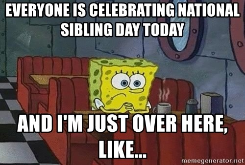Coffee shop spongebob - Everyone is celebrating National Sibling Day today And I'm just over here, like...