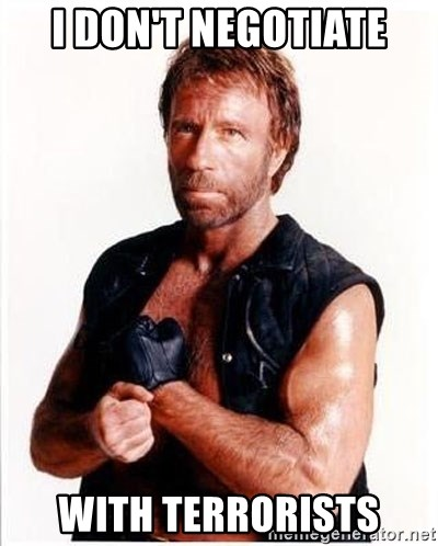 Chuck Norris  - I don't negotiate with terrorists