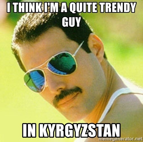 typical Queen Fan - I think I'm a quite trendy guy in Kyrgyzstan