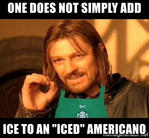 """Barista Boromir - One does not simply add Ice to an """"iced"""" Americano"""