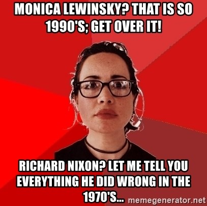 Liberal Douche Garofalo - monica lewinsky? that is so 1990's; get over it! richard nixon? let me tell you everything he did wrong in the 1970's...