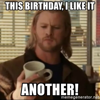 This Birthday I Like It Another Thor Another Meme Generator