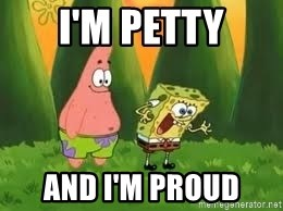 Ugly and i'm proud! - I'm Petty and I'm Proud