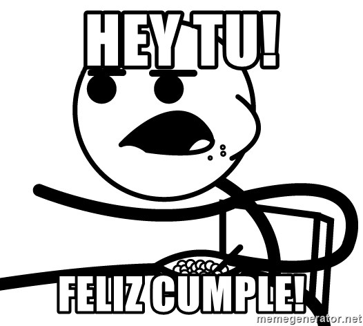 Cereal Guy - Hey tu! Feliz cumple!