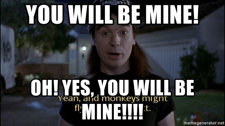 61291895 you will be mine! oh! yes, you will be mine!!!! wayne's world
