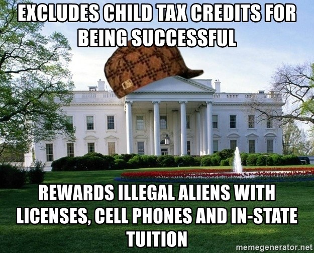 scumbag whitehouse - excludes child tax credits for being successful Rewards illegal aliens with licenses, cell phones and in-state tuition