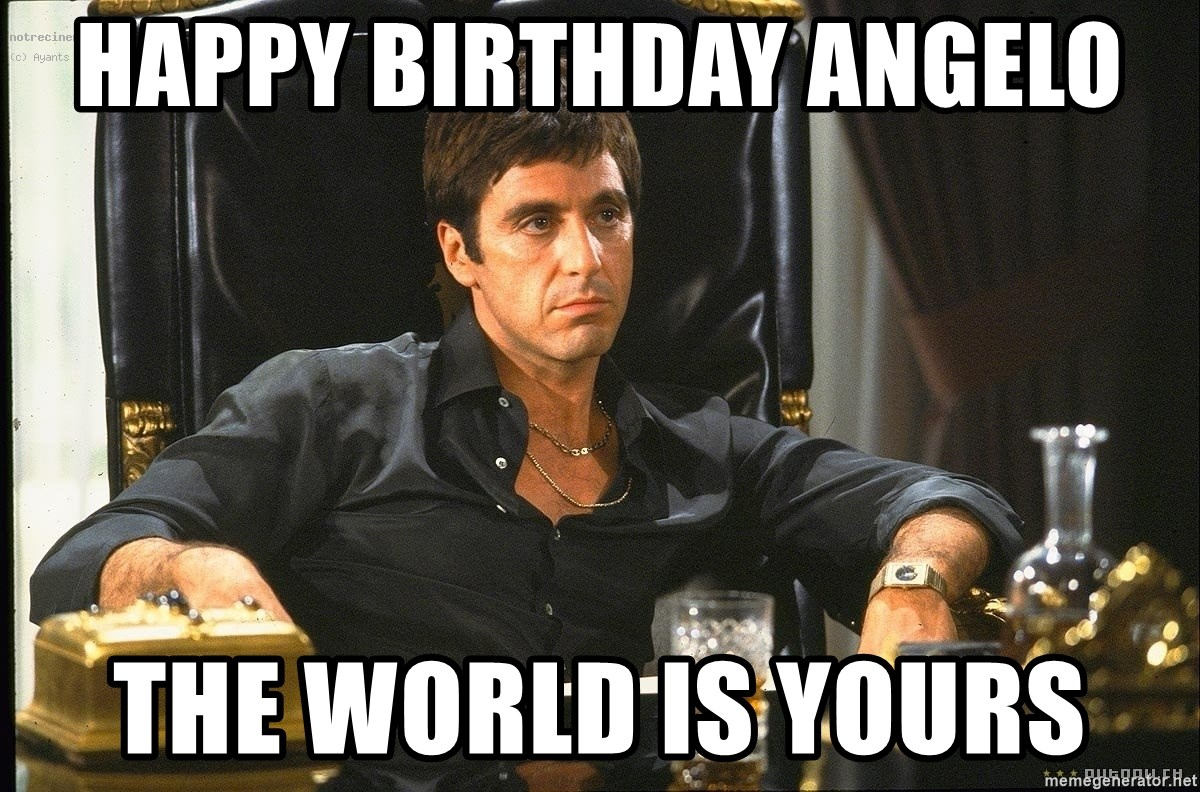 Scarface - Happy Birthday Angelo  the world is yours