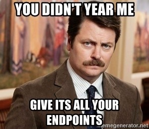 Ron Swanson - You didn't year me Give ITS ALL YOUR ENDPOINTS