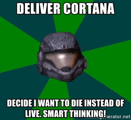 Halo Reach - Deliver Cortana  Decide I want to die instead of live. Smart thinking!