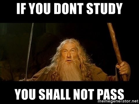 you shall not pass gandalf the gray - if you dont study you shall not pass