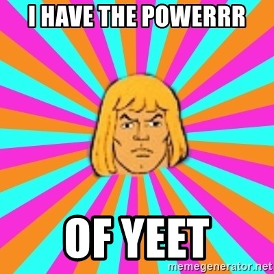He-Man - I HAVE THE POWERRR of yeet