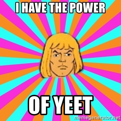 He-Man - I have the power of yeet