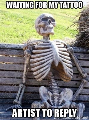 Waiting For My Tattoo Artist To Reply Waiting Skeleton Meme