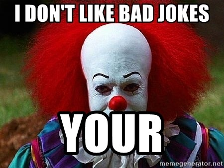 Pennywise the Clown - I don't like bad jokes Your