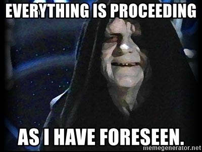 everything-is-proceeding-as-i-have-fores