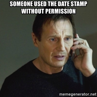 taken meme - Someone used the Date Stamp without permission