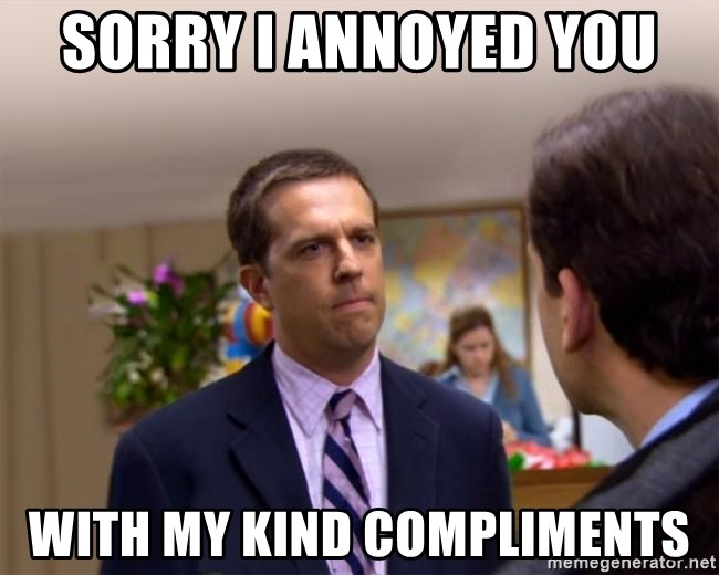 Sorry I Annoyed you with... - sorry i annoyed you  with my kind compliments