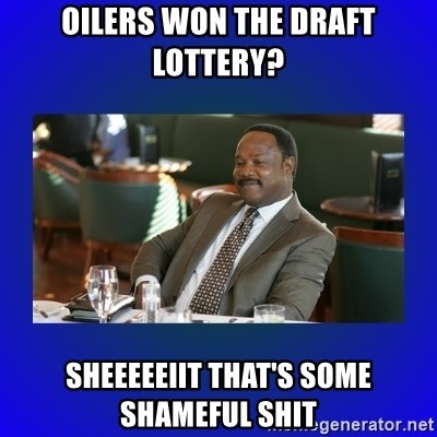 Oilers won the draft lottery? Sheeeeeiit that's some