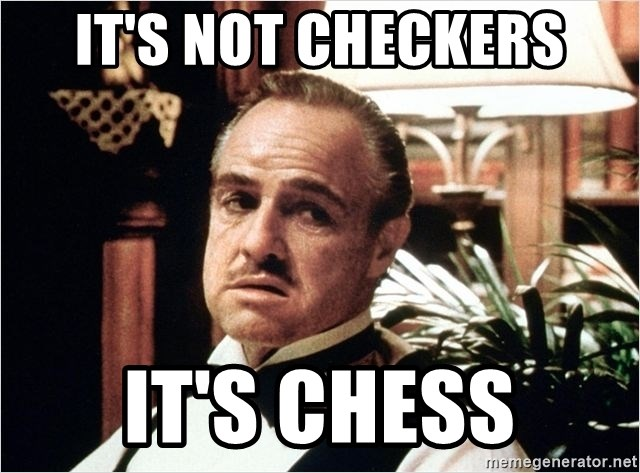 its-not-checkers-its-chess.jpg