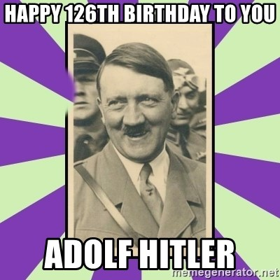 Hitler Smiling - Happy 126th Birthday to You ADOLF HITLER