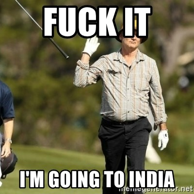 Fuck It Bill Murray - Fuck it  I'm going to India