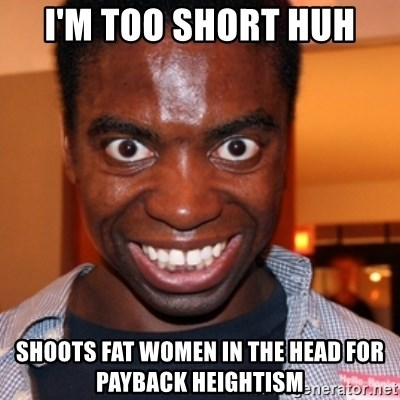 61456217 i'm too short huh shoots fat women in the head for payback