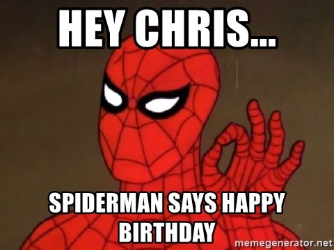 Hey Chris Spiderman Says Happy Birthday Spiderman Approves