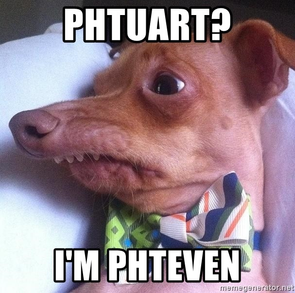 "Tuna, the ""Phteven"" dog - Phtuart? I'm Phteven"