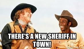 Blazing saddles -  There's a new sheriff in town!