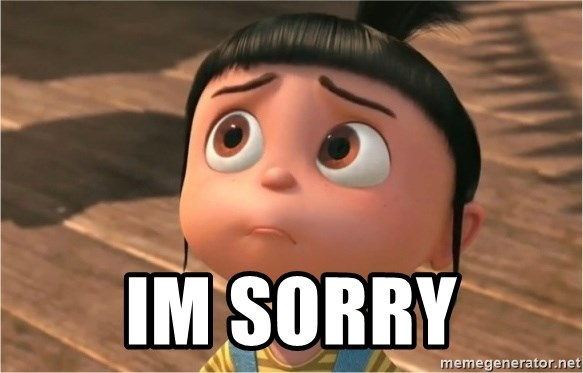 Im Sorry Despicable Me Sorry Meme Generator I farted, im sorry | i don't care what people think. im sorry despicable me sorry meme