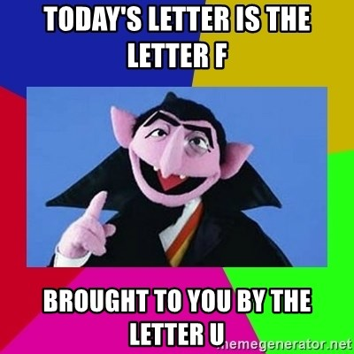 Today s letter is the letter F Brought to you by the letter U
