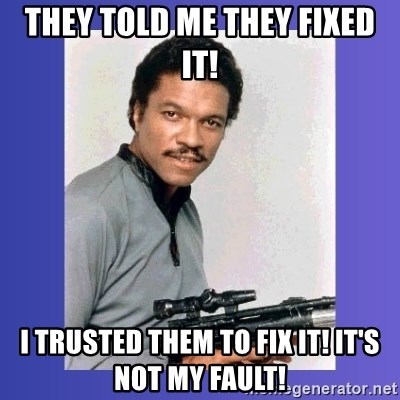 they-told-me-they-fixed-it-i-trusted-them-to-fix-it-its-not-my-fault.jpg