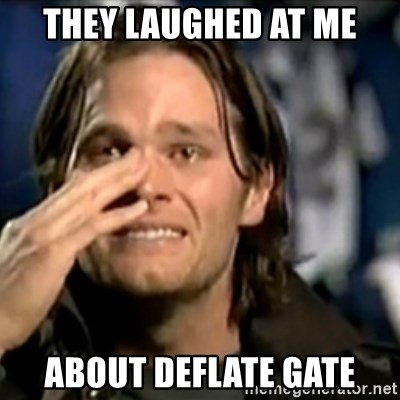 They Laughed At Me About Deflate Gate Crying Tom Brady Meme