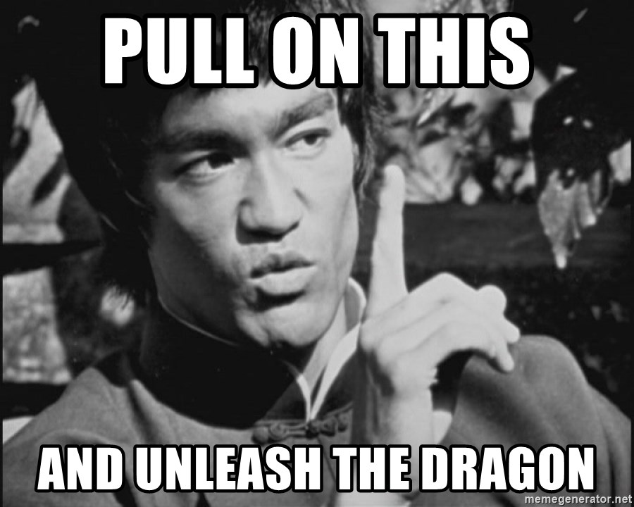 One Bruce Lee - Pull on this  And unleash the dragon