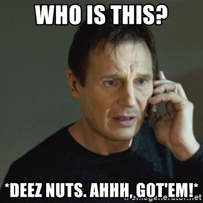 Who Is This Deez Nuts Ahhh Gotem Taken Meme Meme Generator