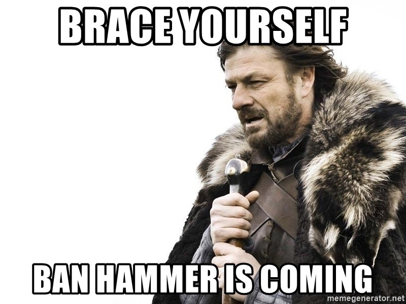 61656145 brace yourself ban hammer is coming winter is coming meme generator