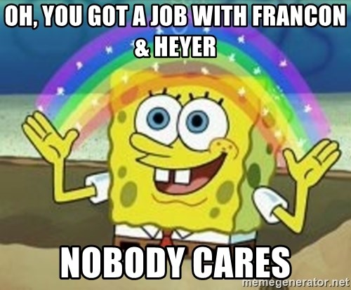 Oh You Got A Job With Francon Heyer Nobody Cares Insanity Wolf